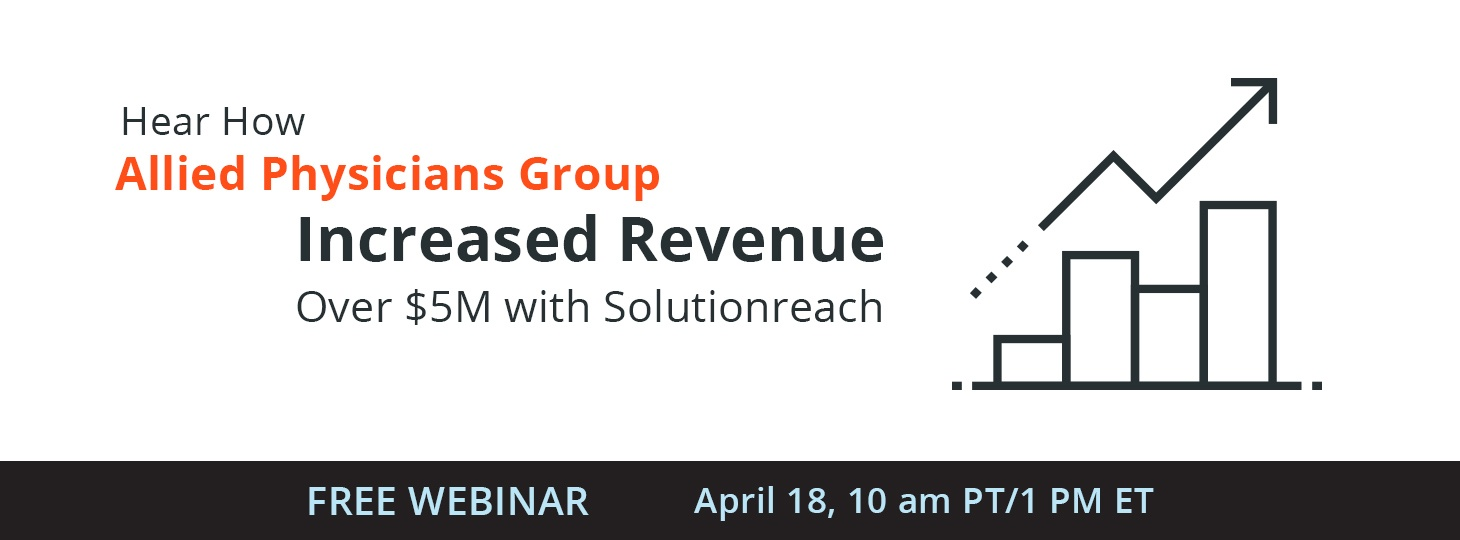 Hear How Allied Physicians Group Increased Revenue Over $5M with Solutionreach