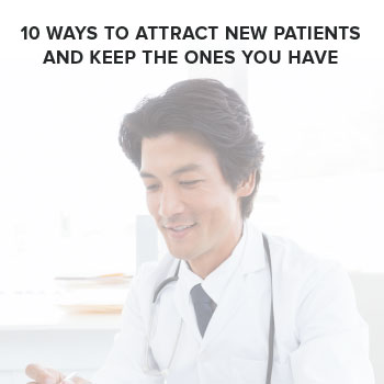 10 Ways to Attract New Patients and Keep the Ones You Have