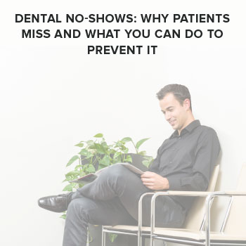 Dental No-Shows: Why Patients Miss and What You Can Do To Prevent It