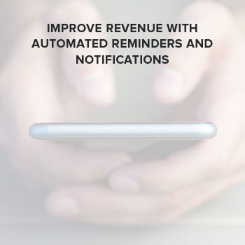 Improve Revenue With Automated Reminders and Notifications